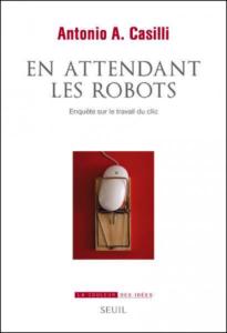 En attendant les robots (A.A. Casilli, Seuil, 2019)