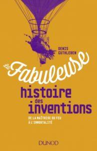 La fabuleuse histoire des inventions (D. Guthleben, Dunod, 2018)