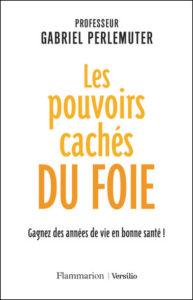 Les pouvoirs cachés du foie (G. Perlemuter, Flammarion, 2018)
