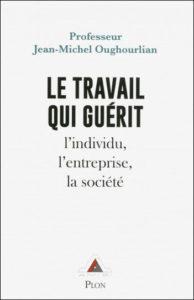 Le travail qui guérit (J.-M. Oughourlian, Plon, 2018)