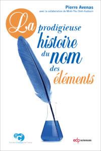 La prodigieuse histoire du nom des éléments (P. Avenas, EDP Sciences, 2019)