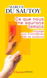 Ce que nous ne saurons jamais. Voyage aux frontières de la science (M. du Sautoy, Flammarion, 2019)