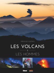 Les volcans & les hommes (A. Guérin, Glénat Livres / Arte Ed., 2019)