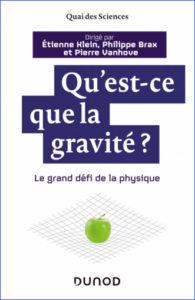 Qu'est-ce que la gravité ? (E. Klein, P. Brax, P. Vanhove, Dunod, 2019)