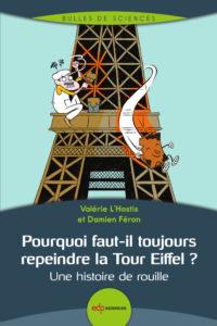 Pourquoi faut-il toujours repeindre la Tour Eiffel ? Une histoire de rouille (V. L'Hostis, D. Féron, EDP Sciences, 2019)