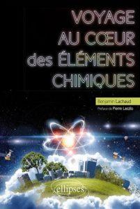 Voyage au coeur des éléments chimiques (B. Lachaud, Ellipses, 2019)