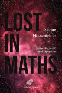 Lost in maths. Comment la beauté égare la physique (S. Hossenfelder, Les Belles Lettres, 2019)