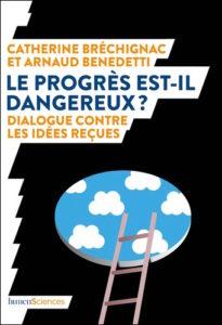 Le progrès est-il dangereux ? (C. Bréchignac, A. Benedetti, humenSciences, 2019)