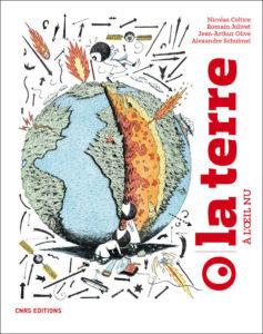 La Terre à l'oeil nu (N. Coltice, R. Jolivet, J-A Olive, A. Schubnel, CNRS Ed., 2019)