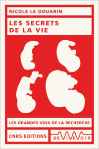 Les secrets de la vie (N. Le Douarin, CNRS Ed., 2019)