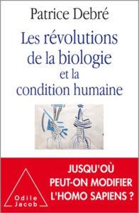 Les révolutions de la biologie et la condition humaine (P. Debré, Ed. Odile Jacob, 2020)