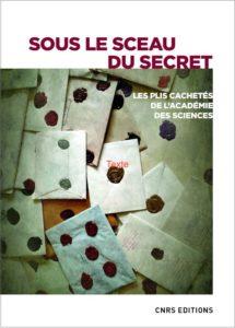 Sous le sceau du secret. Les plis cachetés de l'Académie des sciences (dir. E.D. Carosella, CNRS Ed.)