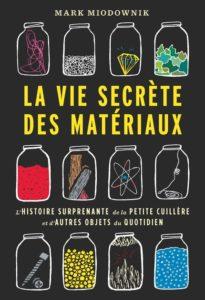 La vie secrète des matériaux (M. Miodownik, EPFL Press, 2020)
