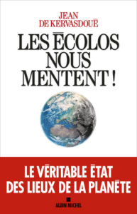Les écolos nous mentent (J. de Kervasdoué, Albin Michel, 2021),