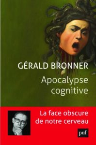 Apocalypse cognitive (G. Bronner, PUF, 2021)