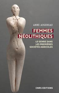 Femmes néolithiques (A. Augereau, CNRS Ed.)