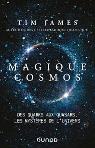 Magique cosmos. Des quarks aux quasars, les mystères de l'Univers (T. James, Dunod)