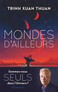 Mondes d'ailleurs (Trinh Xuan Thuan, Flammarion)