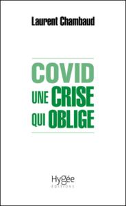 Covid. Une crise qui oblige (L. Chambaud, Hygée Ed.)